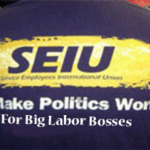 SEIU-We-Make-Politics-Work-For_Big_Labor-Bosses
