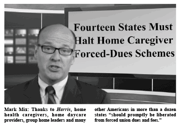"Thanks to Harris, home health caregivers, home daycare providers, group home leaders and many other Americans in more than a dozen states ""should promptly be liberated from forced union dues and fees."""