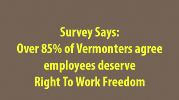 Survey 85% Support for Right To Work Freedom in Vermont