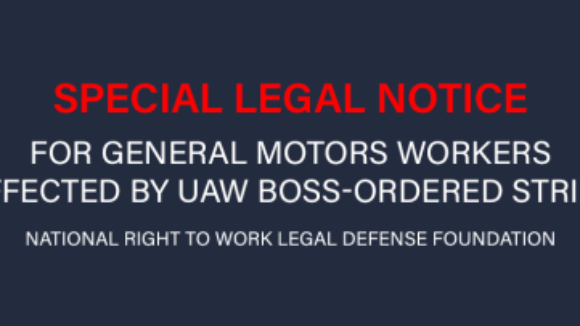 National Right to Work Foundation Issues Special Legal Notice for General Motors Workers Affected by UAW Boss-Ordered Strike